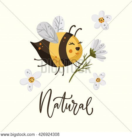 Cute Cartoon Bee Illustration Design With Daisy Flower And Lettering Funny Quote. Insect Love Animal