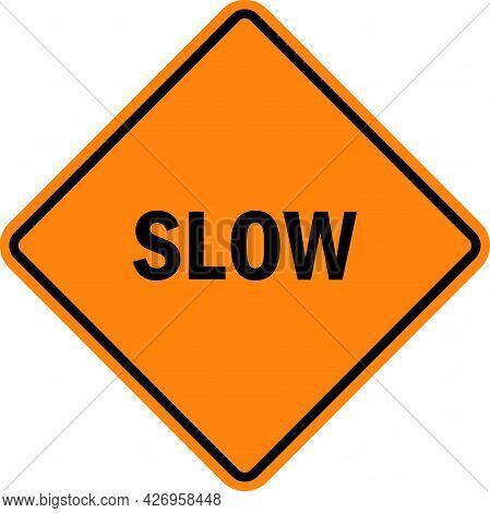 Slow Advisory Sign. Black On Orange Diamond Background. Traffic Signs And Symbols.