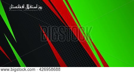 Afghanistan Independence Day Design With Black Red And Green Background Design. Arabic Text Mean Is