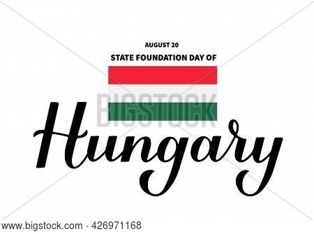 Hungary State Foundation Day Lettering With Flag. Hungarian Holiday Celebrate On August 20. Easy To
