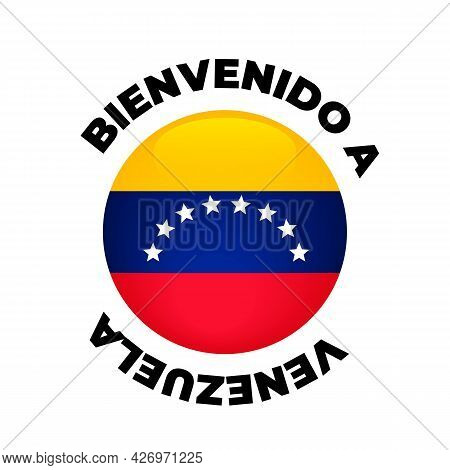 Welcome To Venezuela Lettering In Spanish With National Isolated On White Background. Vector Templat