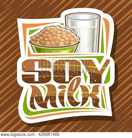 Vector Logo For Soy Milk, Decorative Cut Paper Signage With Illustration Of Heap Of Soy Beans In Gre