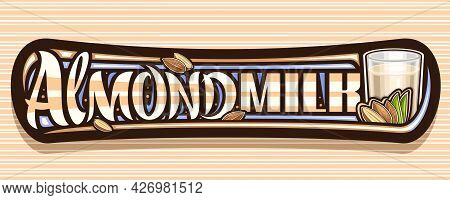 Vector Banner For Almond Milk, Dark Decorative Signage With Illustration Of Half And Whole Dry Nuts
