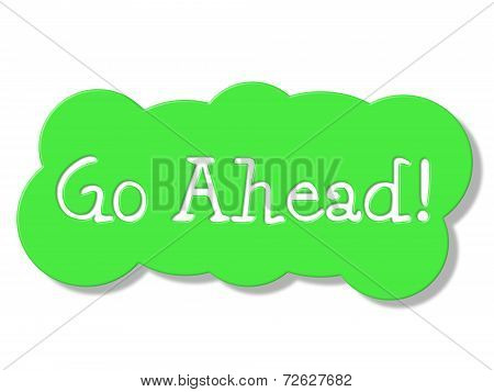 Go Ahead Represents Get Started And Begin