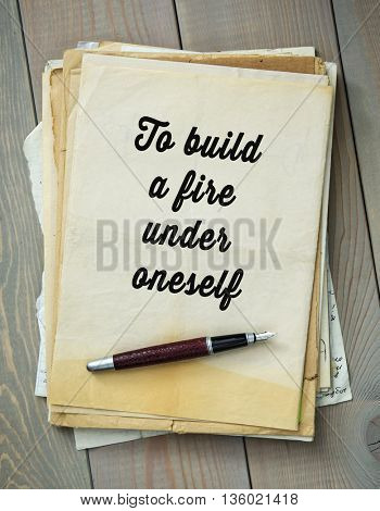 Traditional English proverb. To build a fire under oneself