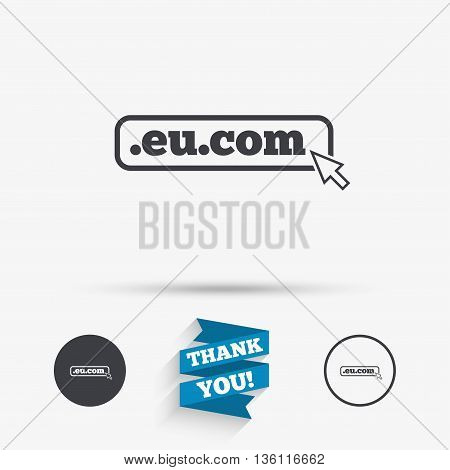 Domain EU.COM sign icon. Internet subdomain symbol with cursor pointer. Flat icons. Buttons with icons. Thank you ribbon. Vector