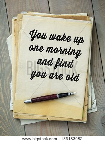 Traditional English proverb.  You wake up one morning and find you are old