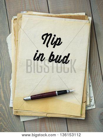 Traditional English proverb.  Nip in bud