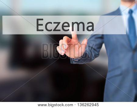 Eczema - Businessman Hand Pressing Button On Touch Screen Interface.