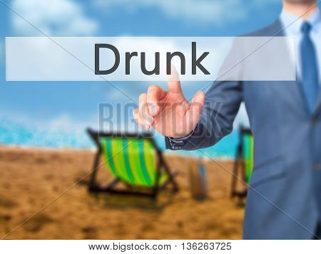 Drunk - Businessman Hand Pressing Button On Touch Screen Interface.