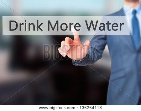 Drink More Water - Businessman Hand Pressing Button On Touch Screen Interface.