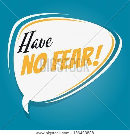 have no fear retro speech bubble