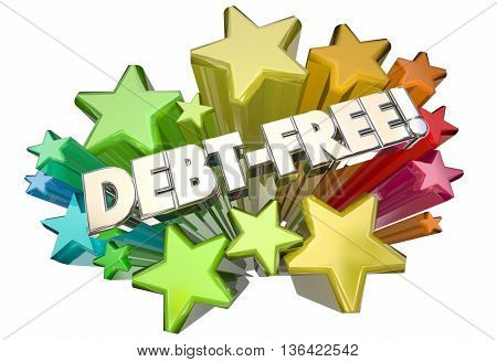 Debt Free Forgiveness Money Owed Stars Words 3d Illustration