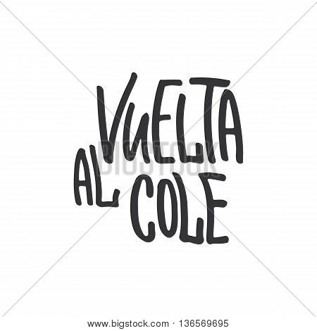 Vuelta Al Cole - Back To School, Lettering Calligraphy Phrase In Spanish, Handwritten Text Isolated