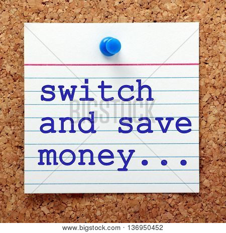 Note card pinned to a cork notice board with the message Switch and Save Money as a reminder to change your service provider when you need to economize