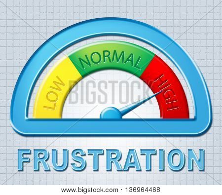 High Frustration Shows Irritated Display And Annoyed