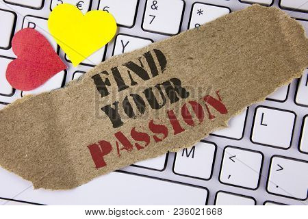 Conceptual hand writing showing Find Your Passion. Business photo text No more unemployment find challenging dream career written Tear Cardboard Piece placed the Laptop Hearts. poster
