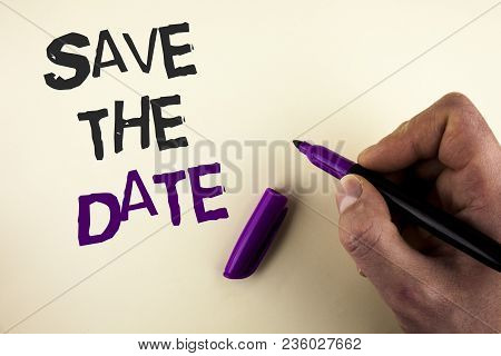Conceptual Hand Writing Showing Save The Date. Business Photo Showcasing Organizing Events Well Make