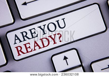 Word Writing Text Are You Ready Question. Business Concept For Prepare Well To Face Upcoming Busines