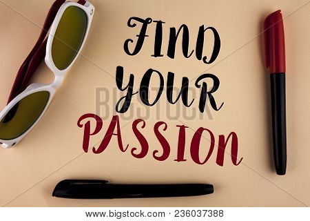 Word Writing Text Find Your Passion. Business Concept For No More Unemployment Find Challenging Drea