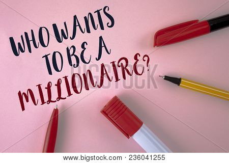 Text Sign Showing Who Wants To Be A Millionaire Question. Conceptual Photo Earn More Money Applying
