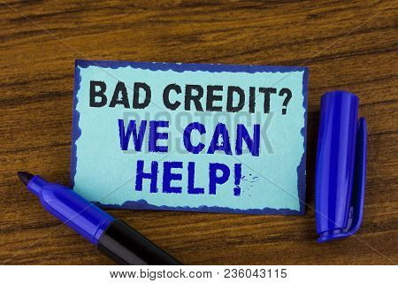Text Sign Showing Bad Credit Question We Can Help Motivational Call. Conceptual Photo Achieve Good D