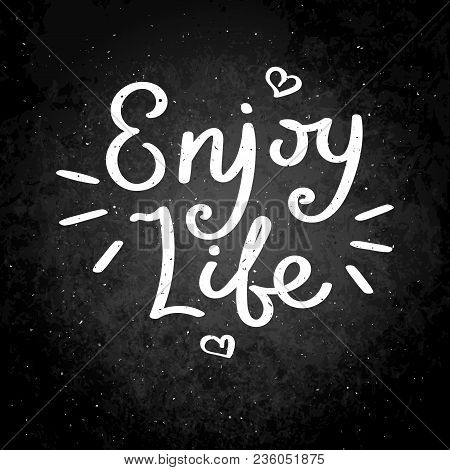 Enjoy Life. Hand Drawn Vector Lettering Phrase. Modern Motivating Calligraphy Decor For Wall, Poster