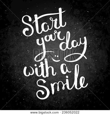 Start Your Day With A Smile. Hand Drawn Vector Lettering Phrase. Modern Motivating Calligraphy Decor