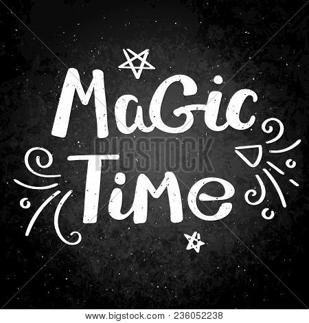 Magic Time. Hand Drawn Vector Lettering Phrase. Modern Motivating Calligraphy Decor For Wall, Poster
