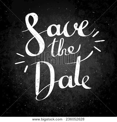 Save The Date. Hand Drawn Vector Lettering Phrase. Modern Motivating Calligraphy Decor For Wall, Pos