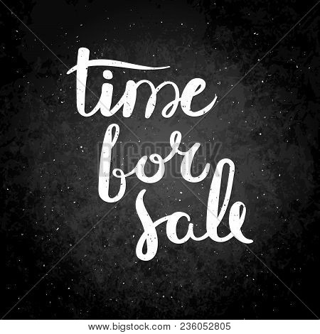 Time For Sale. Hand Drawn Vector Lettering Phrase. Modern Motivating Calligraphy Decor For Wall, Pos