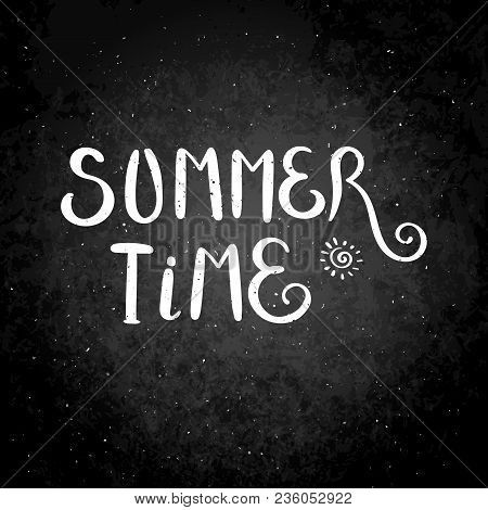 Summer Time. Hand Drawn Vector Lettering Phrase. Modern Motivating Calligraphy Decor For Wall, Poste