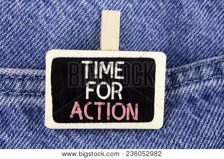Conceptual Hand Writing Showing Time For Action. Business Photo Text Do Not Sit Idle Take Initiative