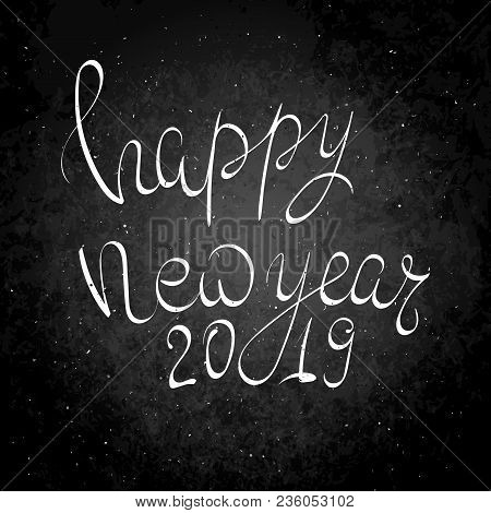 Happy New Year 2019. Hand Drawn Vector Lettering Phrase. Modern Motivating Calligraphy Decor For Wal