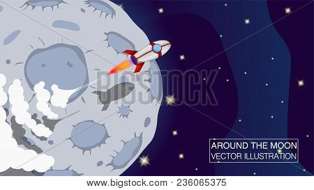 Rocket Ship In A Cartoon Style Fly Around The Moon.vector Illustration With 3d Flying Rocket. Good F