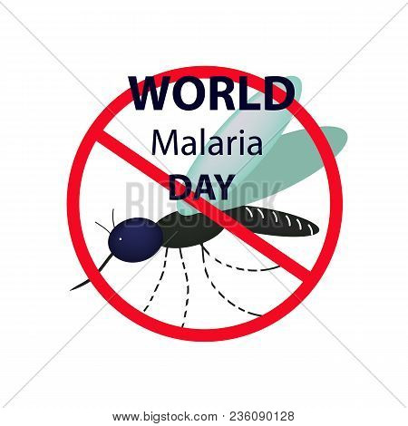 World Malaria Day. Mosquito Bans The Sign. Infographics. Vector Illustration On Isolated Background