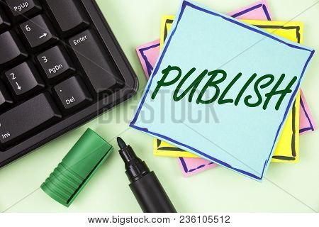 Handwriting Text Writing Publish. Concept Meaning Make Information Available To People Issue A Writt