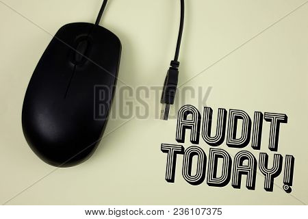Text Sign Showing Audit Today. Conceptual Photo Inspection Made Right Now To Personal Or Organizatio
