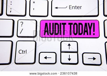 Conceptual Hand Writing Showing Audit Today. Business Photo Text Inspection Made Right Now To Person