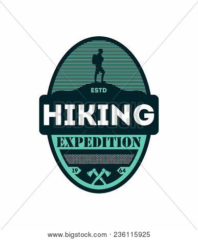 Hiking Outdoor Expedition Vintage Isolated Badge. Nature Adventure Symbol, Mountain And Forest Explo