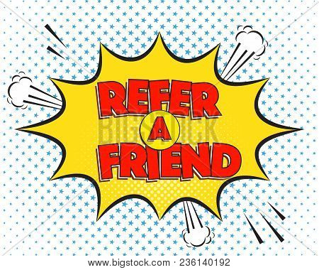 Refer A Friend Business Offer Quote In Comics Pop-art Style. Colorful Explosion With Funny Clouds An