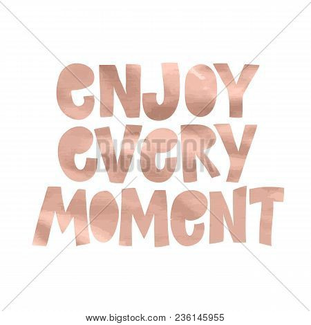 Enjoy Every Moment- Motivation Square Acrylic Stroke Poster. Text Lettering Of An Inspirational Sayi