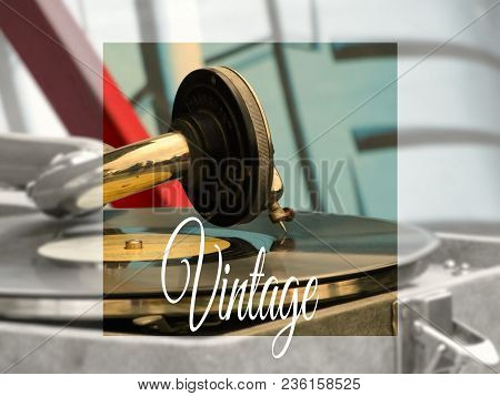 The Old Gramophone On The Table Vintage Retro Rarity Style 30s 40s 50s 60s Closeup Vinyl Needle Song