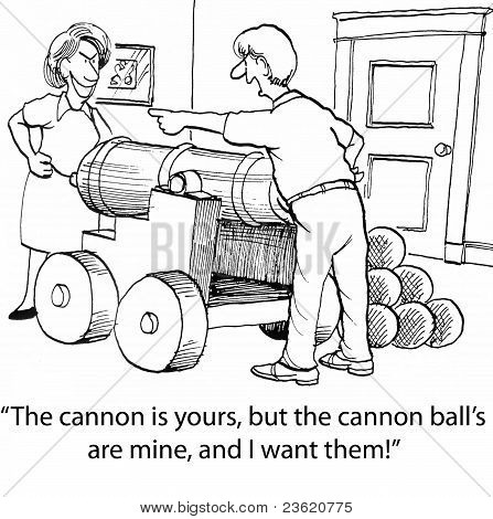 The cannon is yours, but the cannon balls are mine ...