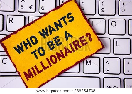 Handwriting Text Writing Who Wants To Be A Millionaire Question. Concept Meaning Earn More Money App