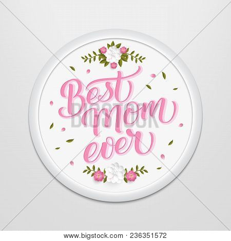 Hand Drawn Lettering Best Mom Ever In A Round Frame On The Wall. Elegant Modern Handwritten Calligra