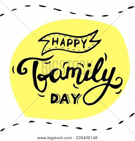 Happy Family Day Lettering. Hand Drawn Lettering For Greeting Card. Vector Illustration On Yellow Ba