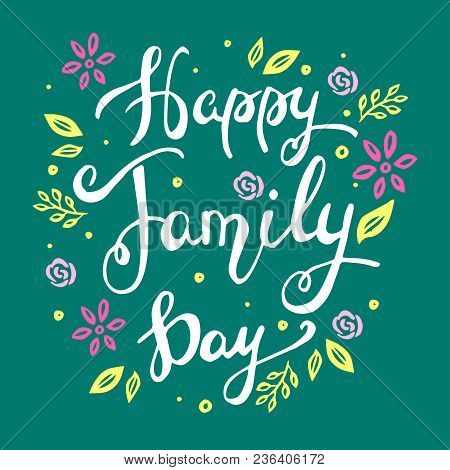 Happy Family Day Lettering. Hand Drawn Lettering For Greeting Card. Vector Illustration On Green  Ba