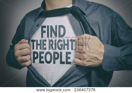 Man Showing Find The Right People Tittle On T-shirt. Human Resources, Partnership, Choosing Partner