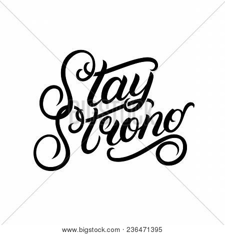 Stay Strong Hand Written Lettering Phrase. Motivation Quote. Modern Brush Calligraphy For Poster, Ca
